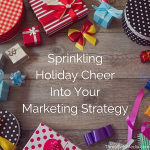 Spread holiday cheer through your marketing strategy.