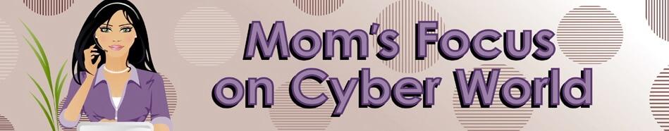 Mom S Focus On Cyber World