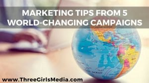 Marketing Tips From 5 Amazing, World-Changing Campaigns