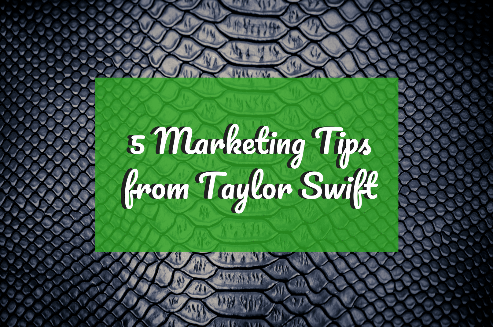 5 Marketing Tips We Can Learn from Taylor Swift