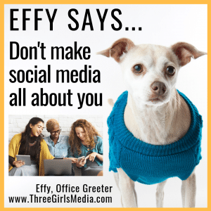 Effy Says... Don't Make Social Media All About You