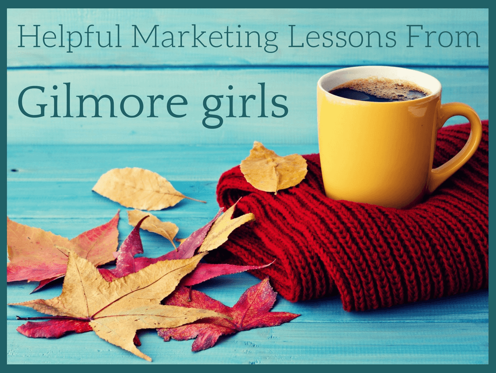 Helpful Marketing Lessons from the Best Show Ever: Gilmore Girls
